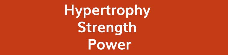 Hypertrophy, Strength and Power.